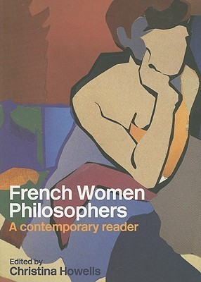 French Women Philosophers: A Contemporary Reader: Subjectivity, Identity, Alterity  by  C. Howells