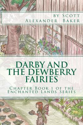Darby and the Dewberry Fairies: Introduction to the Enchanted Lands Series  by  Scott Alexander Baker