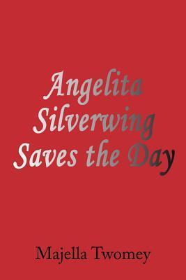 Angelita Silverwing Saves the Day Majella Twomey