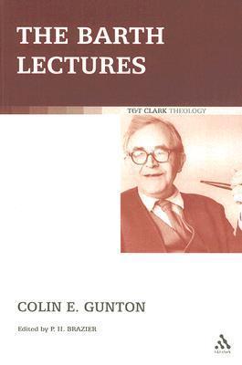The Barth Lectures  by  Colin E. Gunton