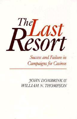 The Last Resort: Success And Failure In Campaigns For Casinos  by  John Dombrink