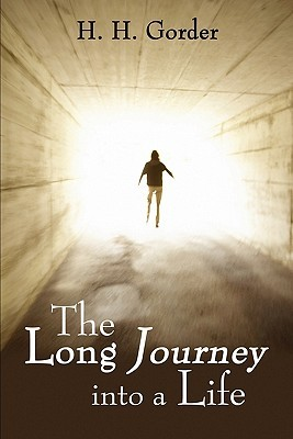 The Long Journey Into a Life H.H. Gorder
