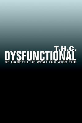Dysfunctional: Be Careful of What You Wish for  by  T.H.C.