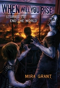 When Will You Rise: Stories to End the World Mira Grant