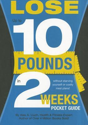 Lose Up to 10 Pounds in 2 Weeks Pocket Guide  by  Alex A. Lluch
