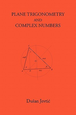 Plane Trigonometry and Complex Numbers  by  Dusan Jevtic