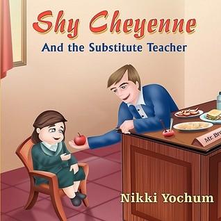 Shy Cheyenne and the Substitute Teacher Nikki Yochum