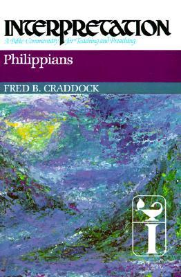 Philippians: Interpretation: A Bible Commentary for Teaching and Preaching Fred B. Craddock