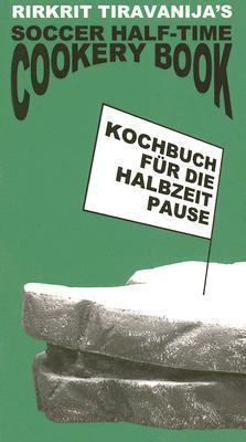 Kochbuch Fur Die Halbzeitpause: Soccer Half-time Cookery Book  by  Rirkrit Tiravanija