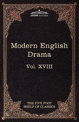 Modern English Drama (Harvard Classics, Vol. XVIII)  by  Various