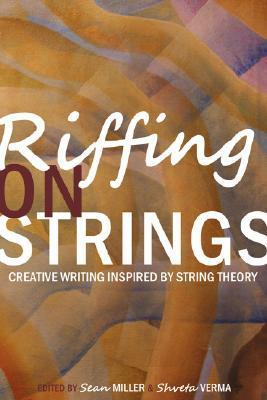 Riffing on Strings: Creative Writing Inspired String Theory by Sean Miller