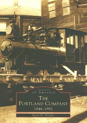 The Portland Company 1846-1982  by  David H. Fletcher