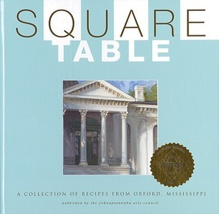 Square Table: A Collection of Recipes from Oxford, Mississippi  by  Yoknapatawpha Arts Council of Oxford, Mississippi