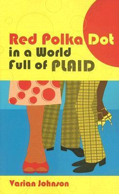 Red Polka Dot in a World Full of Plaid  by  Varian Johnson