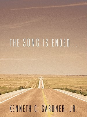 The Song Is Ended...  by  Kenneth C. Gardner Jr.