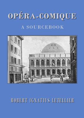 Opera-Comique: A Sourcebook  by  Robert Ignatius Letellier