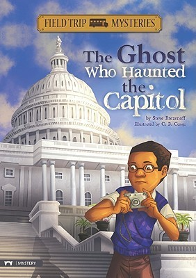 The Ghost Who Haunted the Capitol Steve Brezenoff
