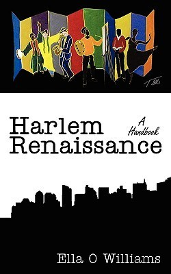 Harlem Renaissance: A Handbook  by  Ella O. Williams