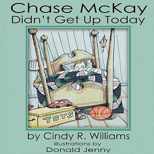 Chase McKay Didnt Get Up Today Cindy R. Williams