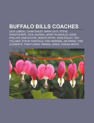 Buffalo Bills Coaches: Dick Lebeau, Chan Gailey, Marv Levy, Dick Jauron, Steve Kragthorpe, Wade Phillips, Monte Kiffin, Sam Wyche, John Rauch Books LLC