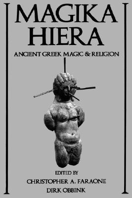 Magika Hiera: Ancient Greek Magic and Religion  by  Christopher A. Faraone