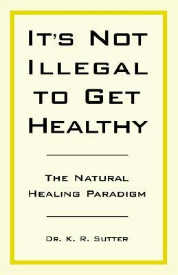 Its Not Illegal to Get Healthy K.R. Sutter