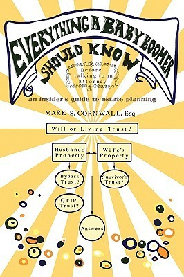 Everything a Baby Boomer Should Know: An Insiders Guide to Estate Planning Mark S. Cornwall
