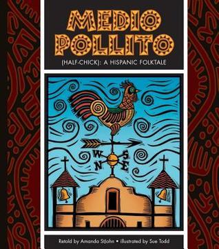 Medio Pollito (Half-Chick): A Mexican Folktale  by  Amanda Stjohn