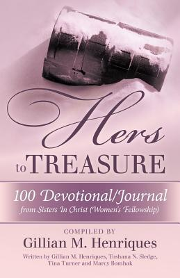 Hers to Treasure: 100 Devotional/Journal from Sisters in Christ Gillian M. Henriques