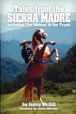 Tales from the Sierra Madre: Including the Woman in the Trunk Jenny McGill