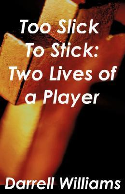 Too Slick to Stick: Two Lives of a Player  by  Darrell Williams