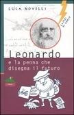 Leonardo e la penna che disegna il futuro  by  Luca Novelli
