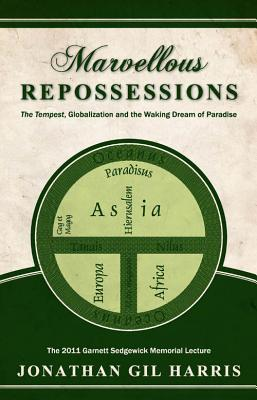 Marvellous Repossessions: The Tempest, Globalization, and the Waking Dream of Paradise the  by  Jonathan Gil Harris