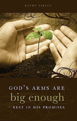 Gods Arms Are Big Enough: Rest in His Promises Kathy Farley