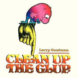 Clean Up the Glup!  by  Larry Goodman