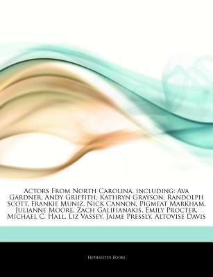 Actors From North Carolina, including: Ava Gardner, Andy Griffith, Kathryn Grayson, Randolph Scott, Frankie Muniz, Nick Cannon, Pigmeat Markham, Julianne Moore, Zach Galifianakis, Emily Procter, Michael C. Hall, Liz Vassey, Jaime Pressly, Altovise Davis Hephaestus Books