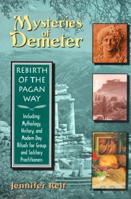 The Mysteries of Demeter: Rebirth of the Pagan Way Jennifer Reif