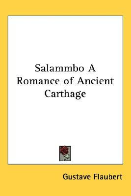Salammbo a Romance of Ancient Carthage Gustave Flaubert