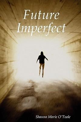 Future Imperfect  by  Shauna OToole