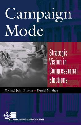 Campaign Mode: Strategic Vision in Congressional Elections  by  Michael John Burton
