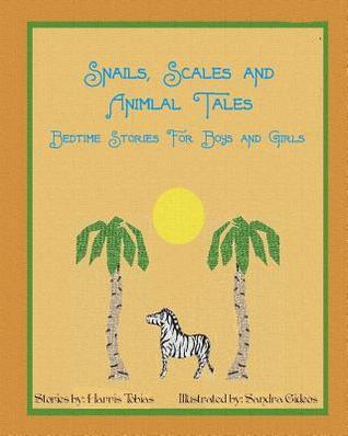 Snails, Scales and Animal Tales: Bedtime Stories for Boys and Girls  by  Harris Tobias