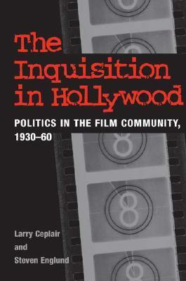 The Inquisition in Hollywood: Politics in the Film Community, 1930-60  by  Larry Ceplair