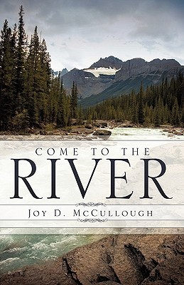 Come to the River  by  Joy D. McCullough
