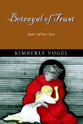 Betrayal of Trust: Book 1 of Raes Story (Raes Story, #1) Kimberly Vogel
