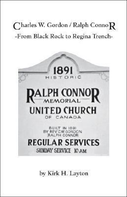 Charles W. Gordon/Ralph Connor: From Black Rock to Regina Trench Kirk H. Layton