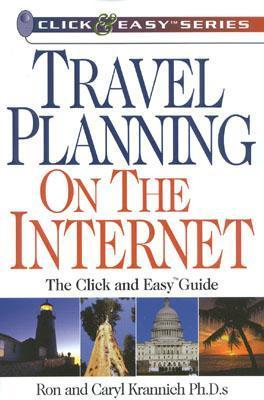 Travel Planning on the Internet: The Click and Easy(tm) Guide  by  Ron Krannich