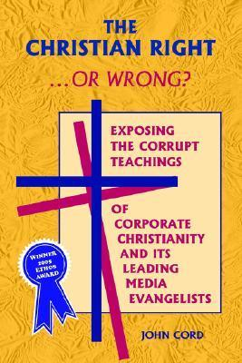 Christian Right-- or Wrong?  by  John Cord