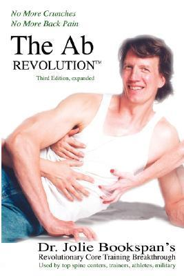 The AB Revolution Third Edition- No More Crunches No More Back Pain  by  Jolie Bookspan