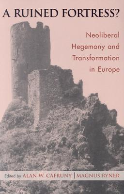A Ruined Fortress?: Neoliberal Hegemony and Transformation in Europe  by  Alan W. Cafruny