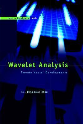 Wavelet Analysis: Twenty Years Developments:  Proceedings Of The International Conference Of Computational Harmonic Analysis (Series In Analysis)  by  International Conference of Computational Harmonic Analysis